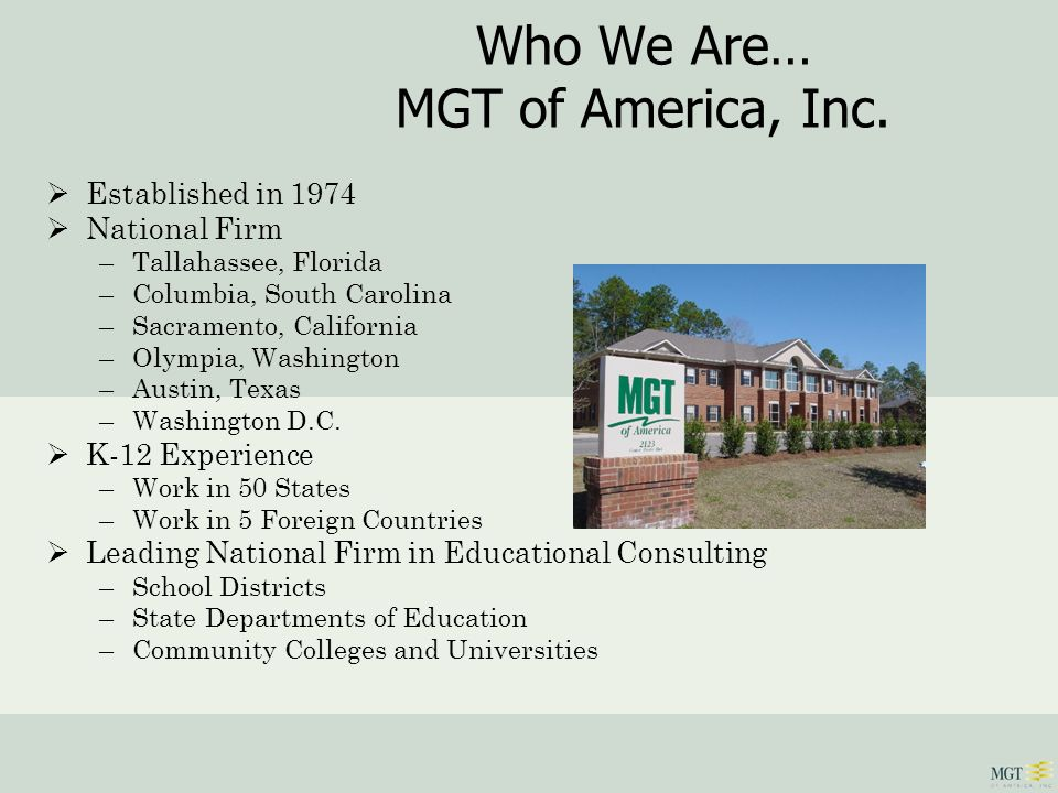 Who We Are… MGT of America, Inc. Established in 1974 National Firm –Tallahassee, Florida –Columbia, South Carolina –Sacramento, California –Olympia, W
