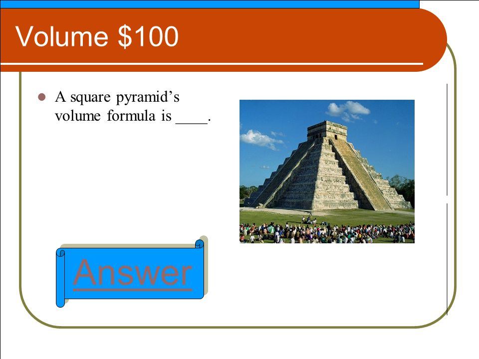 Volume $100 A square pyramids volume formula is ____. Answer