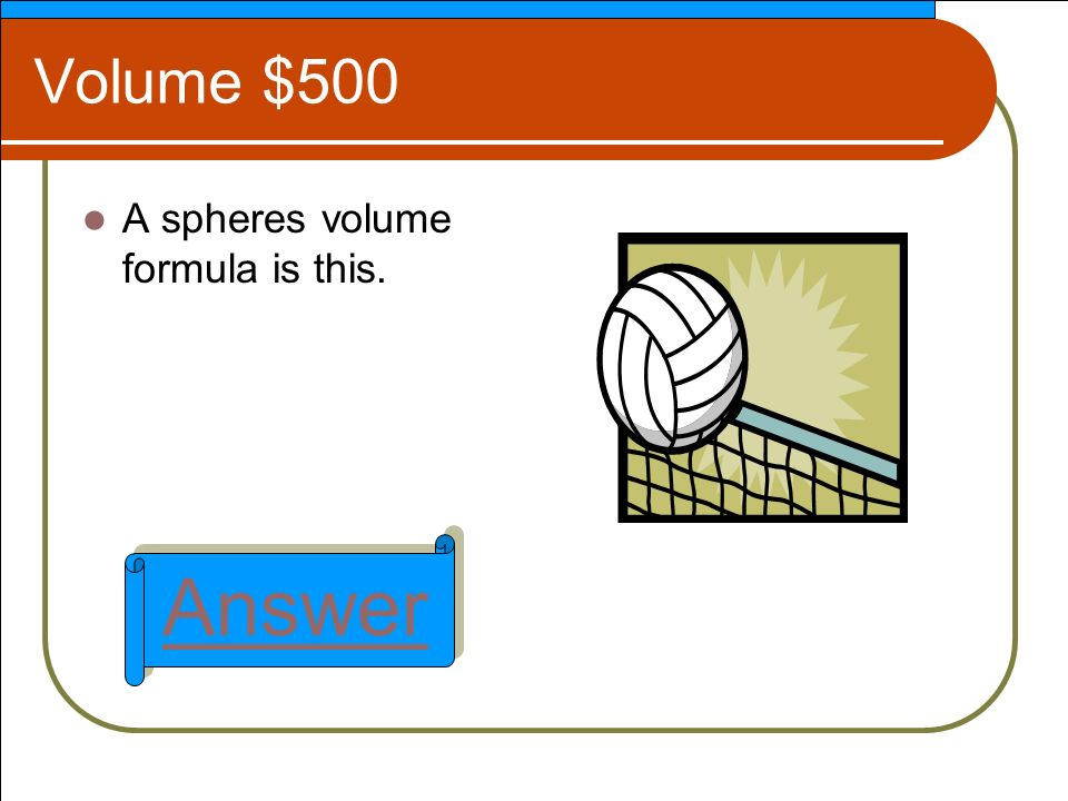 Volume $500 A spheres volume formula is this. Answer