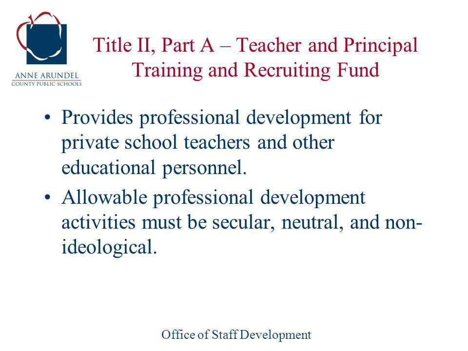 Office of Staff Development Title II, Part A – Teacher and Principal Training and Recruiting Fund Provides professional development for private school