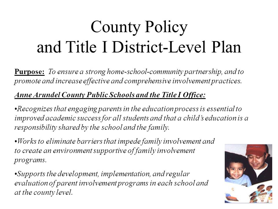 County Policy and Title I District-Level Plan Purpose: To ensure a strong home-school-community partnership, and to promote and increase effective and