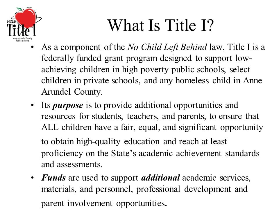 What Is Title I? As a component of the No Child Left Behind law, Title I is a federally funded grant program designed to support low- achieving childr