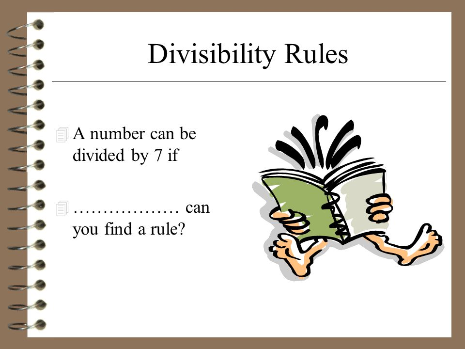 Divisibility Rules 4 A number can be divided by 7 if 4 ……………… can you find a rule?