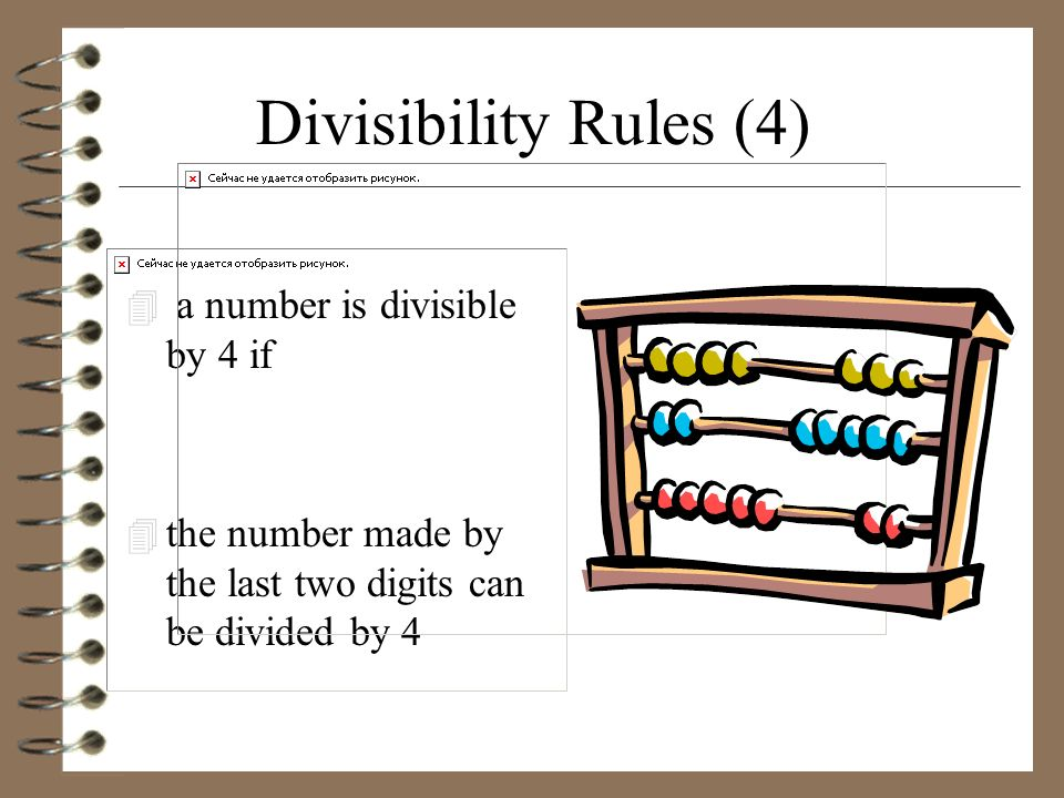 Divisibility Rules (4) 4 a number is divisible by 4 if 4 the number made by the last two digits can be divided by 4
