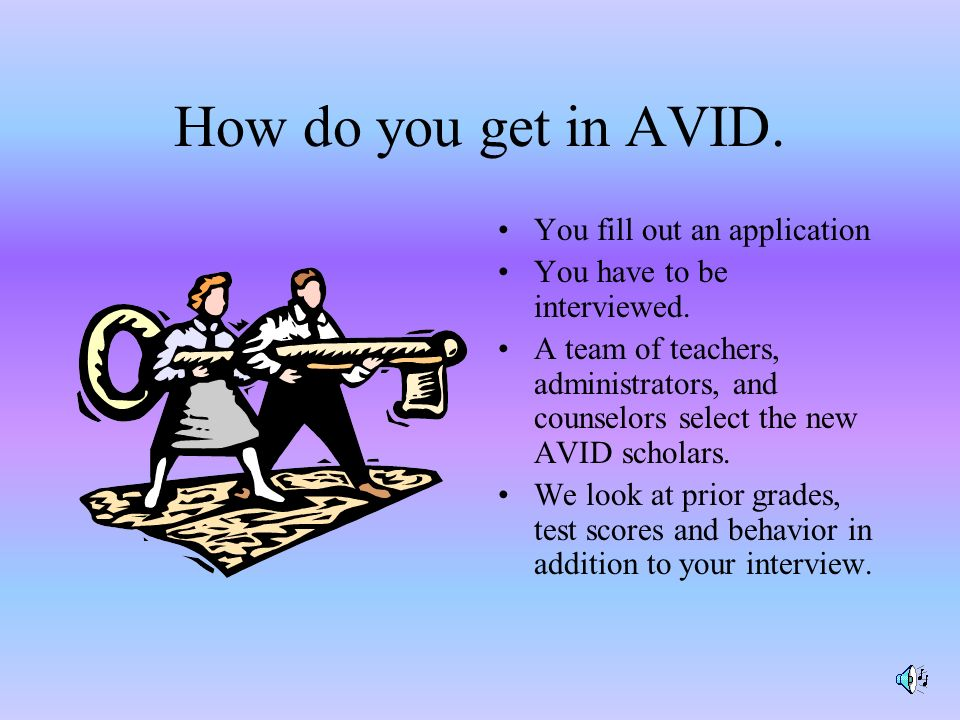 How do you get in AVID. You fill out an application You have to be interviewed.