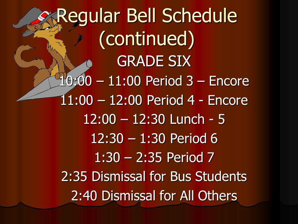 Regular Bell Schedule for Grade Six 7:30 AM – Staff and Breakfast Bell 7:30 AM – Staff and Breakfast Bell 7:40 AM – Entering Bell for students 7:40 AM