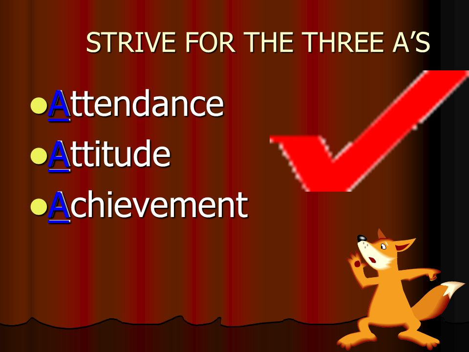 STRIVE FOR THE THREE AS Attendance Attendance Attitude Attitude Achievement Achievement A A A