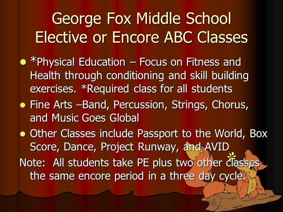 George Fox Middle School Before and After School Clubs and Activities Examples: Examples: Ukulele ClubIntramurals Ukulele ClubIntramurals Band PracticeArt Club Band PracticeArt Club Strings PracticeCivics Club Strings PracticeCivics Club Choral PracticeDance Club Choral PracticeDance Club Environmental ClubYearbook Club Environmental ClubYearbook Club Student Government Association Student Government Association