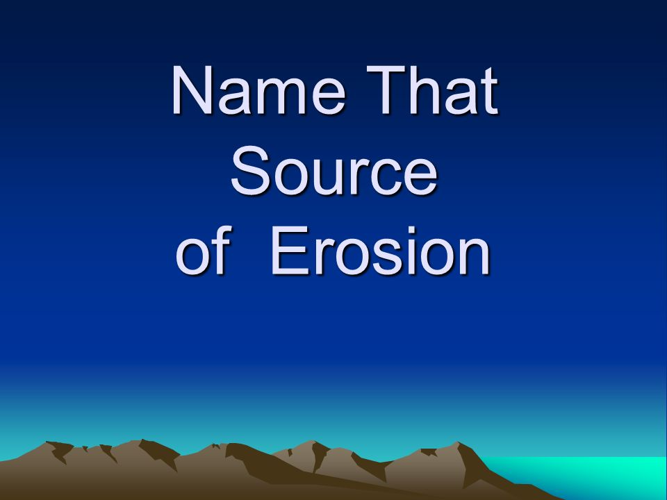 Name That Source of Erosion
