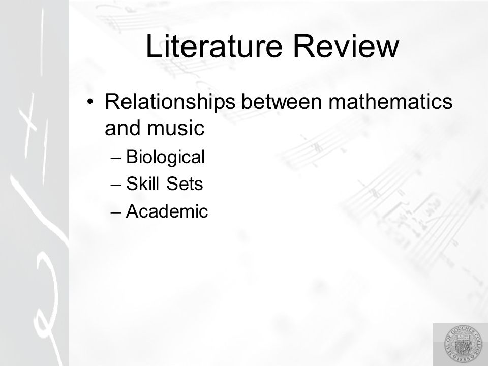 Literature Review Relationships between mathematics and music –Biological –Skill Sets –Academic