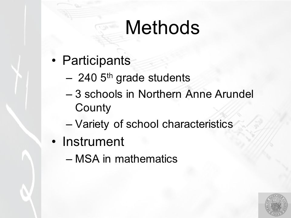 Methods Participants – 240 5 th grade students –3 schools in Northern Anne Arundel County –Variety of school characteristics Instrument –MSA in mathematics