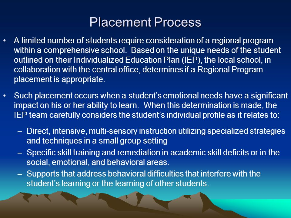 Placement Process A limited number of students require consideration of a regional program within a comprehensive school.