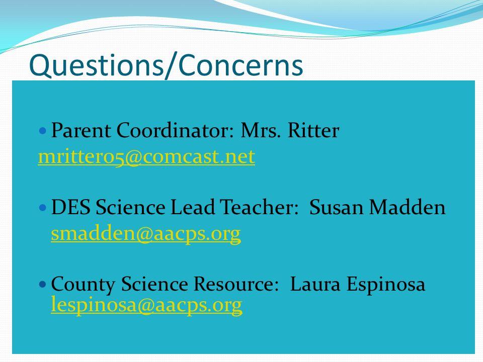 Questions/Concerns Parent Coordinator: Mrs. Ritter mritter05@comcast.net DES Science Lead Teacher: Susan Madden smadden@aacps.org County Science Resou