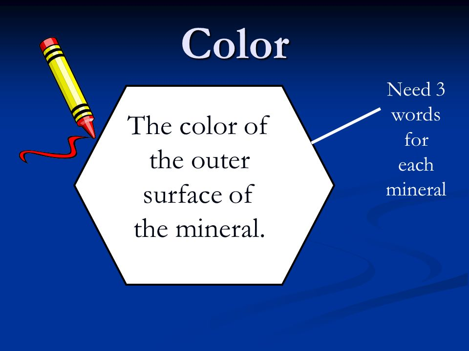 Color The color of the outer surface of the mineral. Need 3 words for each mineral