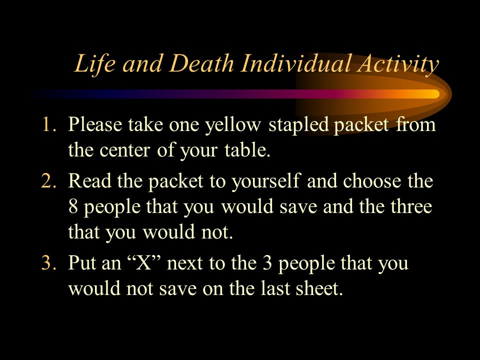 Life and Death Individual Activity 1.Please take one yellow stapled packet from the center of your table.