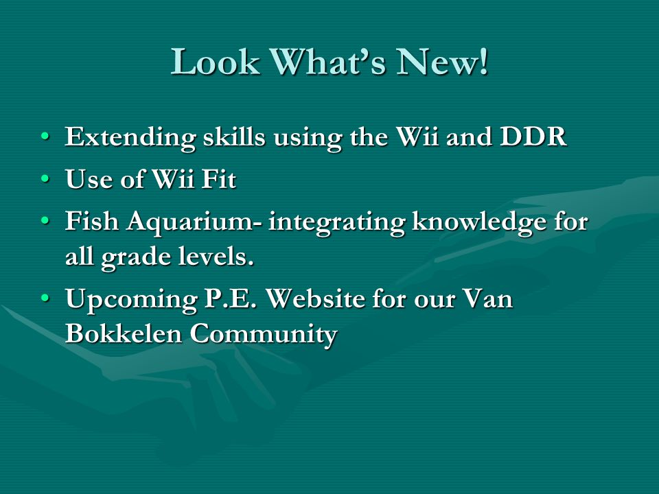 Look Whats New! Extending skills using the Wii and DDRExtending skills using the Wii and DDR Use of Wii FitUse of Wii Fit Fish Aquarium- integrating k