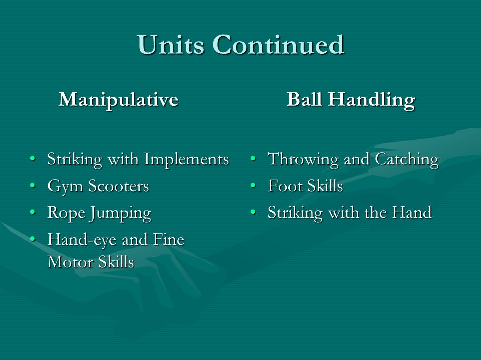 Units Continued Manipulative Striking with ImplementsStriking with Implements Gym ScootersGym Scooters Rope JumpingRope Jumping Hand-eye and Fine Moto