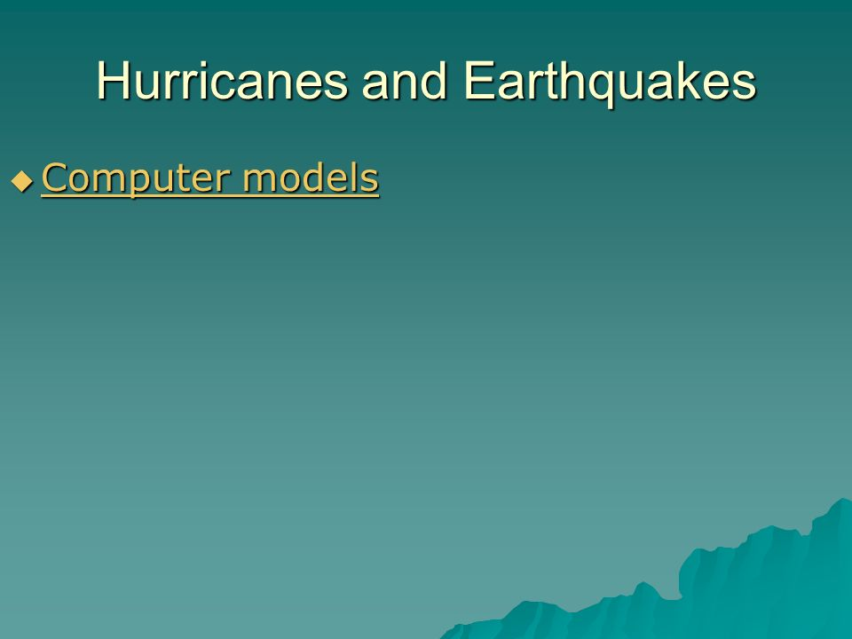 Hurricanes and Earthquakes Computer models Computer models Computer models Computer models