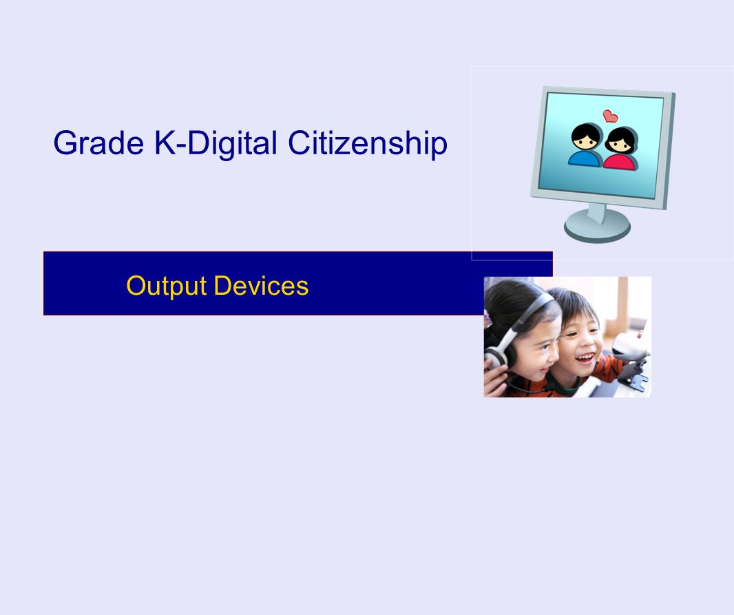 Output Devices Grade K-Digital Citizenship