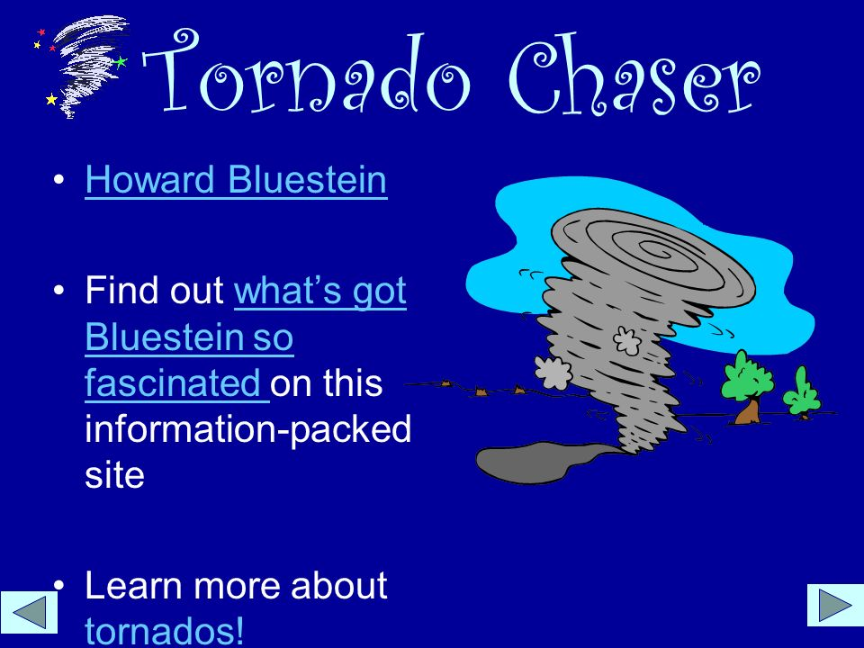Tornado Chaser Howard Bluestein Find out whats got Bluestein so fascinated on this information-packed sitewhats got Bluestein so fascinated Learn more about tornados.