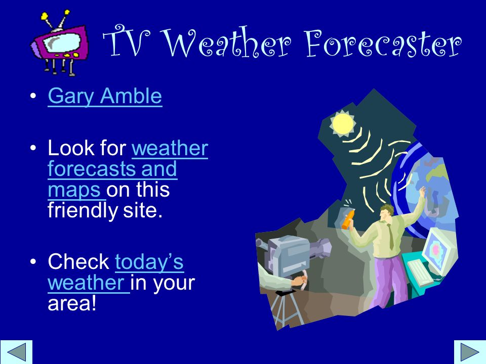 TV Weather Forecaster Gary Amble Look for weather forecasts and maps on this friendly site.weather forecasts and maps Check todays weather in your area!todays weather