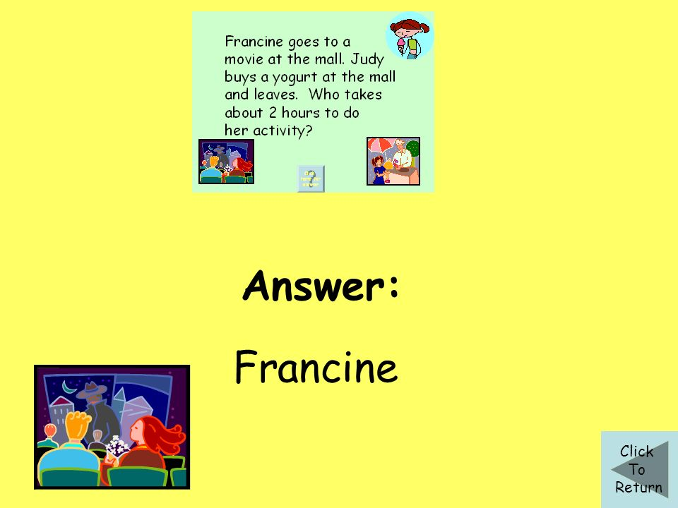 Answer: Francine Click To Return