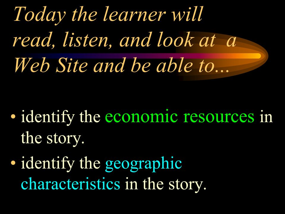 Today the learner will read, listen, and look at a Web Site and be able to...