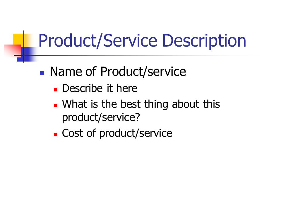 Product/Service Description Name of Product/service Describe it here What is the best thing about this product/service? Cost of product/service