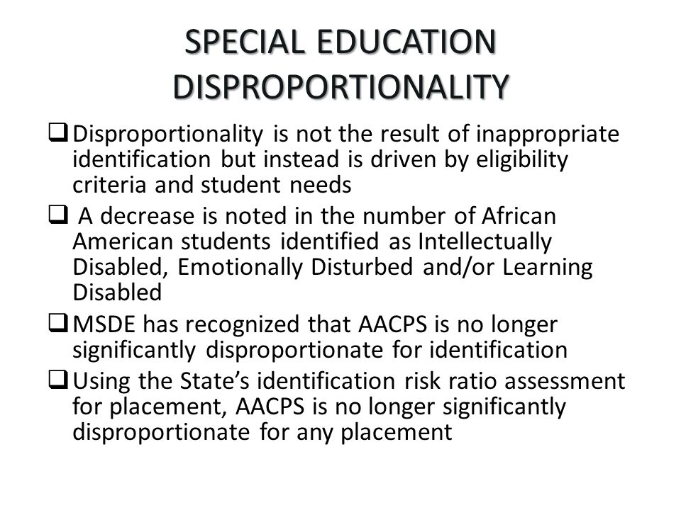SPECIAL EDUCATION DISPROPORTIONALITY Disproportionality is not the result of inappropriate identification but instead is driven by eligibility criteri