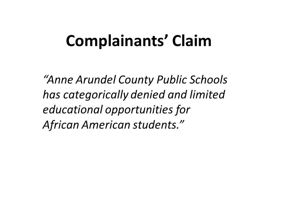 Complainants Claim Anne Arundel County Public Schools has categorically denied and limited educational opportunities for African American students.