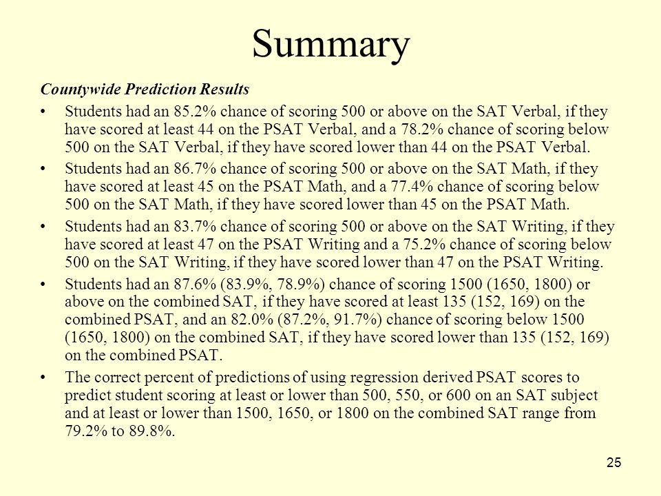 25 Summary Countywide Prediction Results Students had an 85.2% chance of scoring 500 or above on the SAT Verbal, if they have scored at least 44 on th