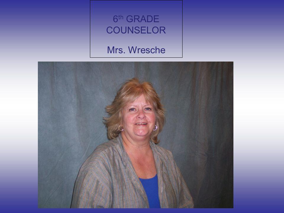 6 th GRADE COUNSELOR Mrs. Wresche