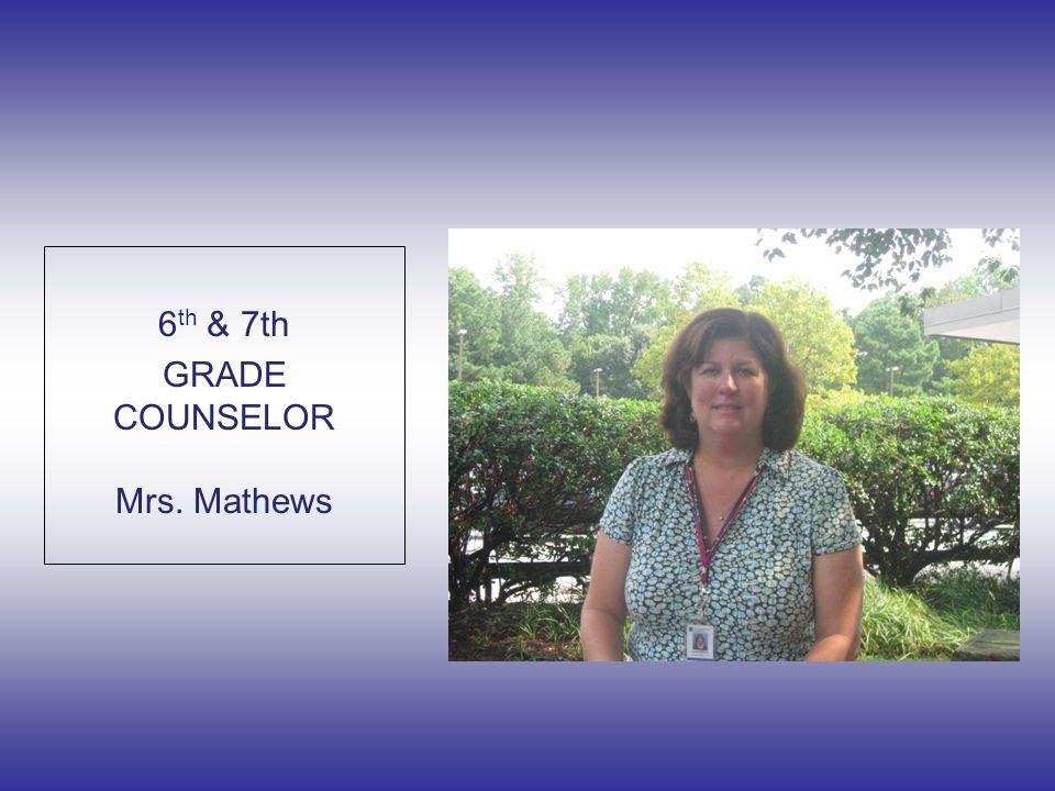 6 th & 7th GRADE COUNSELOR Mrs. Mathews