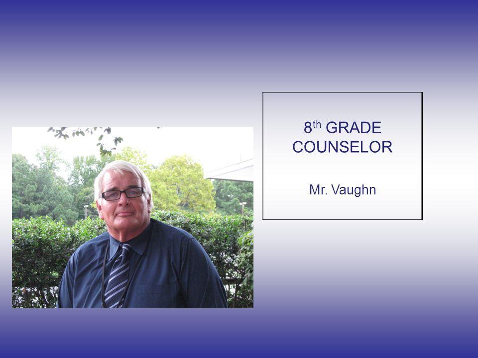 8 th GRADE COUNSELOR Mr. Vaughn