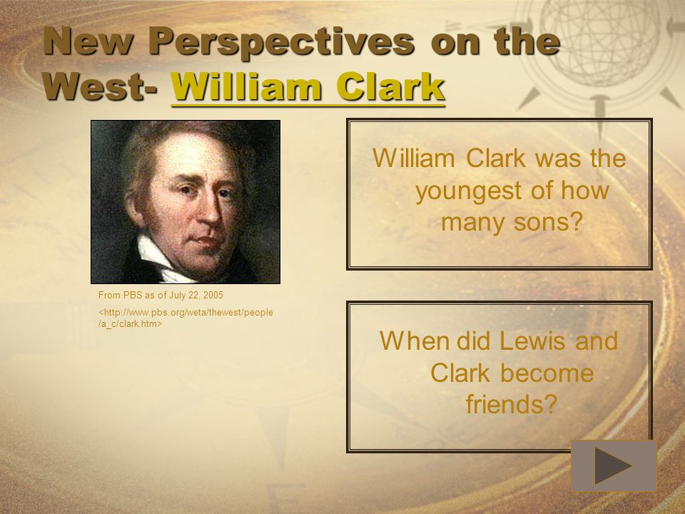 New Perspectives on the West- William Clark William ClarkWilliam Clark William Clark was the youngest of how many sons? When did Lewis and Clark becom