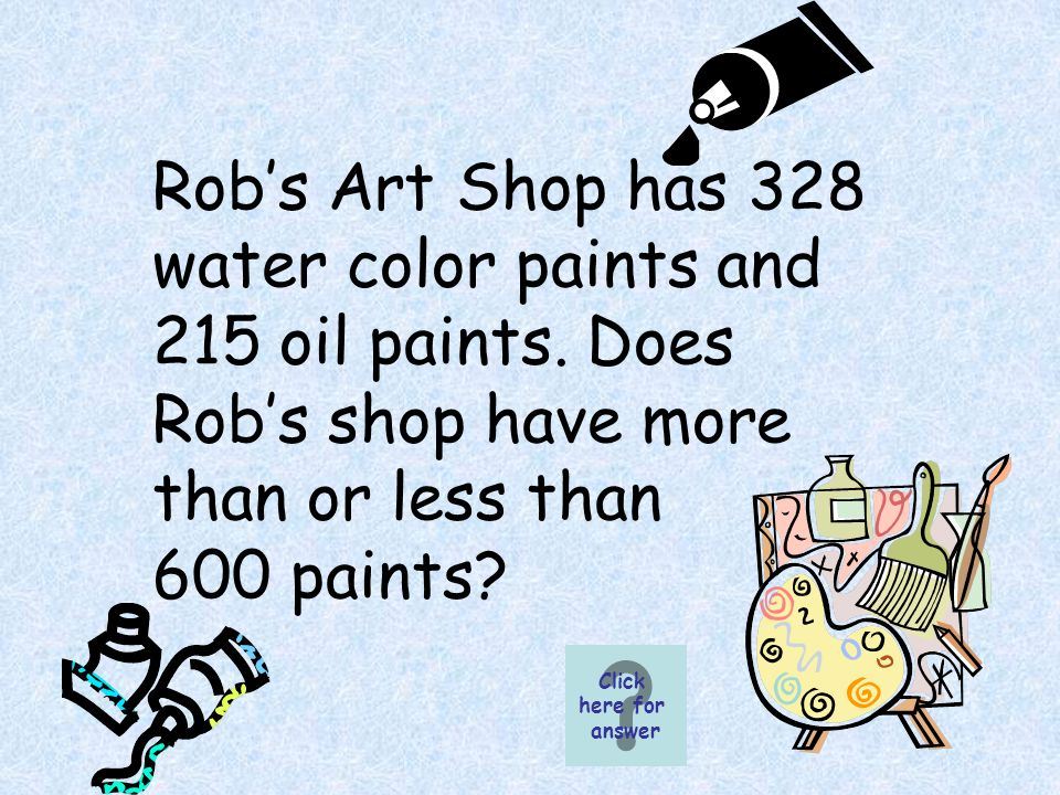 Robs Art Shop has 328 water color paints and 215 oil paints.