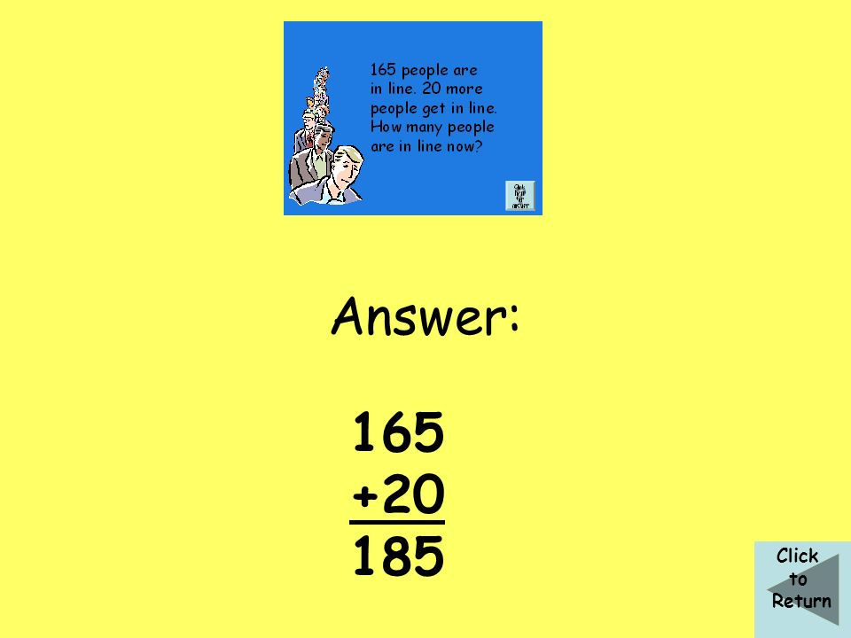 Answer: 165 +20 185 Click to Return