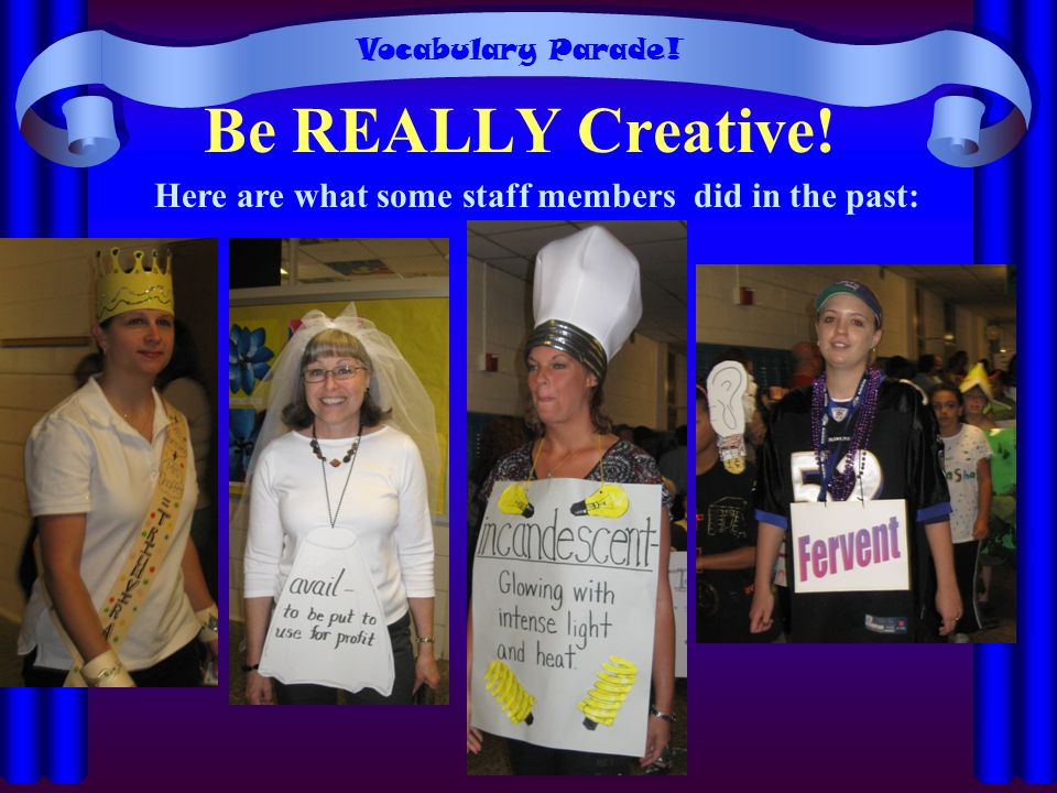 Be REALLY Creative! Here are what some staff members did in the past: Vocabulary Parade!