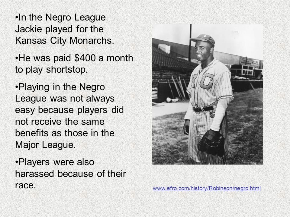 In the Negro League Jackie played for the Kansas City Monarchs.
