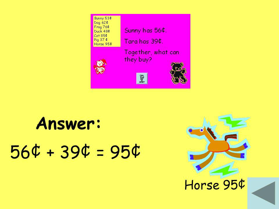 56¢ + 39¢ = 95¢ Horse 95¢ Answer: