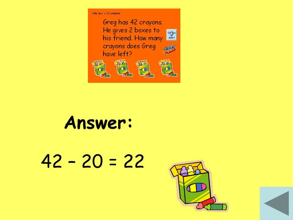 Answer: 42 – 20 = 22