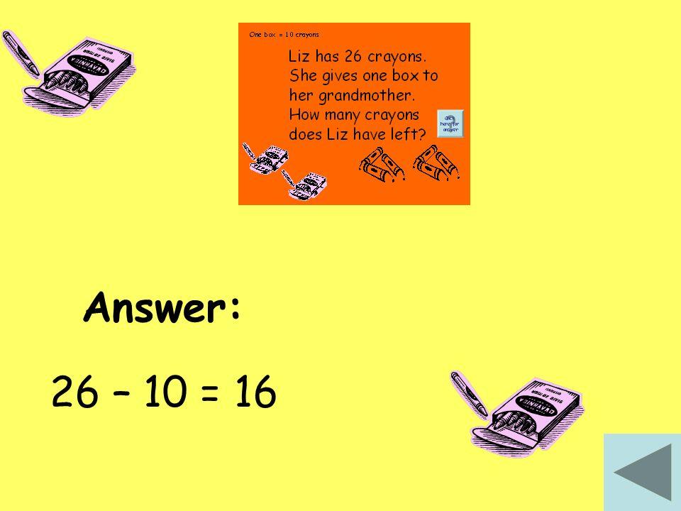 Answer: 26 – 10 = 16