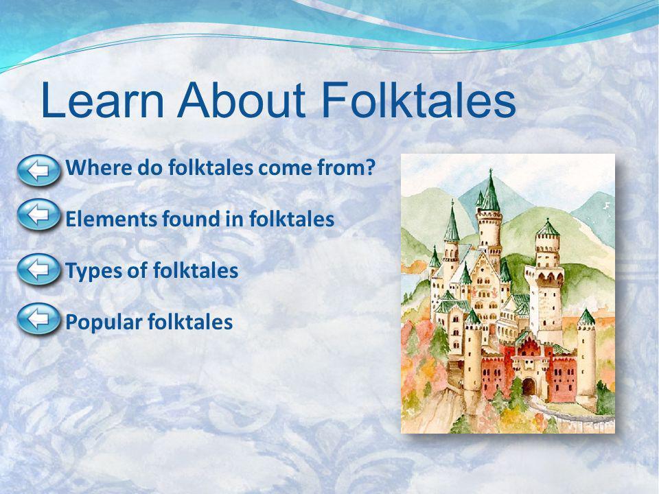 Learn About Folktales Where do folktales come from? Elements found in folktales Types of folktales Popular folktales