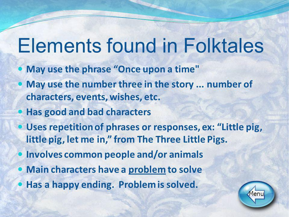 Elements found in Folktales May use the phrase Once upon a time