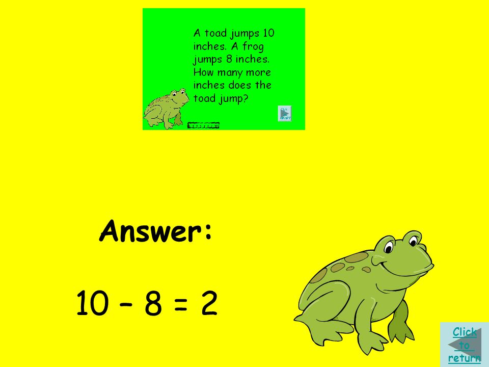 Answer: 10 – 8 = 2 Click to return