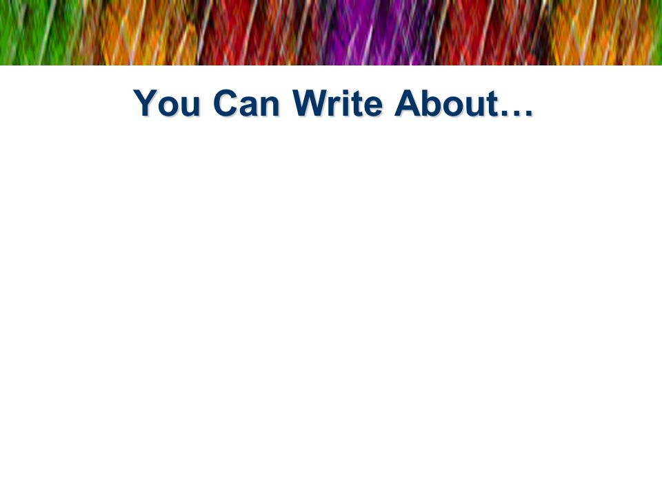 You Can Write About…