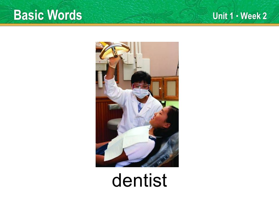 Unit 1 Week 2 dentist Basic Words
