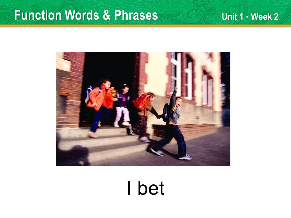 Unit 1 Week 2 I bet Function Words & Phrases