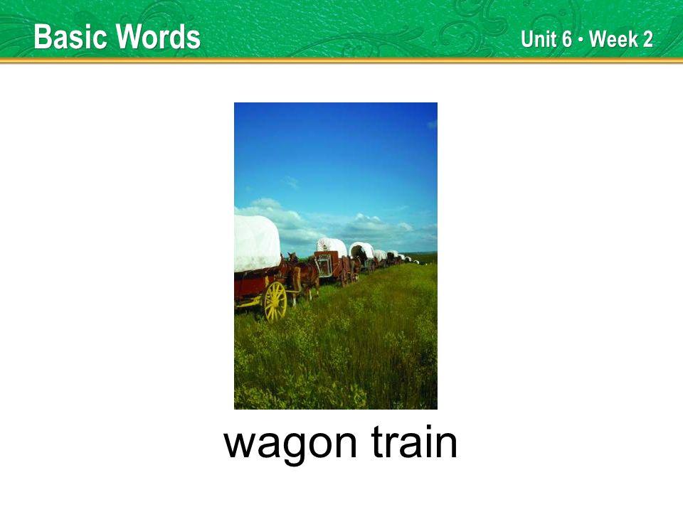 Unit 6 Week 2 wagon train Basic Words