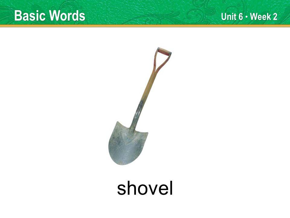 Unit 6 Week 2 shovel Basic Words